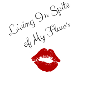 Living In Spite of MyFlaws